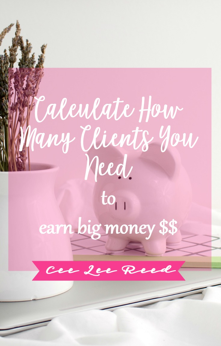 Calculate the number of clients needed for big money with CeeLeeReed.com