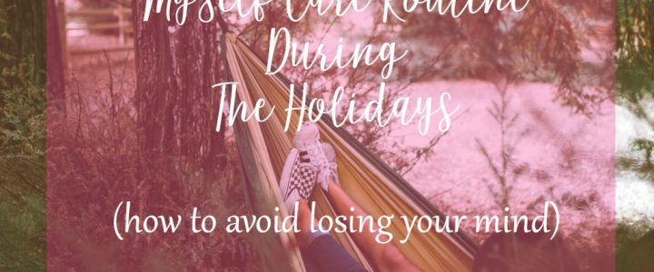 My self care routine during holidays by CeeLeeReed.com