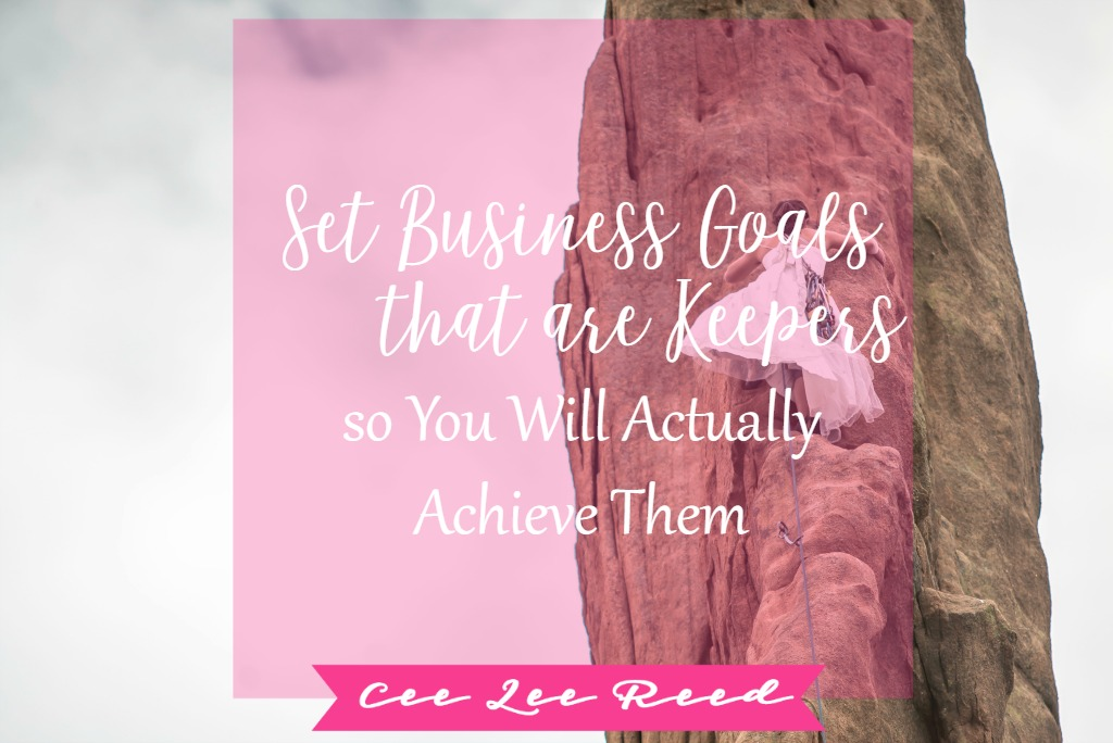 Set business goals that are keepers with CeeLeeReed.com