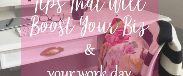 Productivity tips that will boost your business + your work day