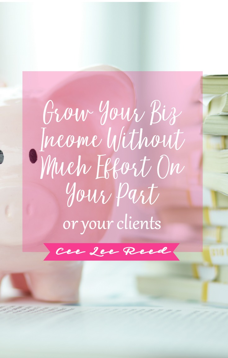 Grow your biz income without much effort on CeeLeeReed.com