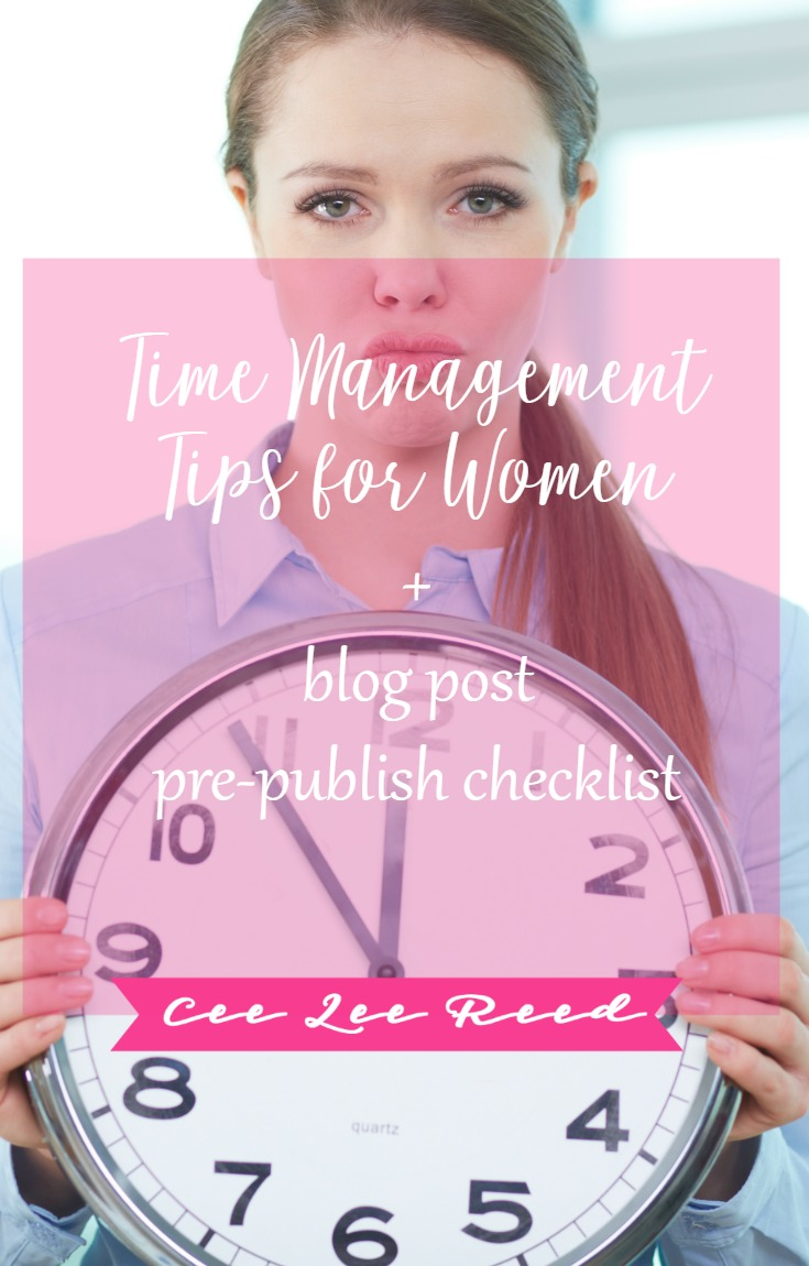 Time Management Tips for Women + blog post pre-publish checklist on CeeLeeReed.com