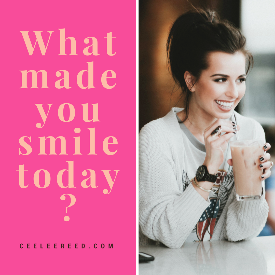 What made you smile today? CeeLeeReed instagram post.