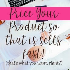 Price your product so it sells (do your homework first)!